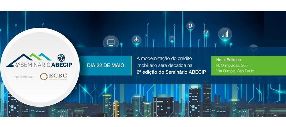 SAVE THE DATE: 6°Seminário Abecip - A Modernização do Crédito Imobiliário