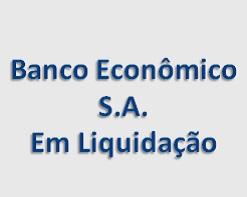 Banco Econômico S.A. - Em Liquidação